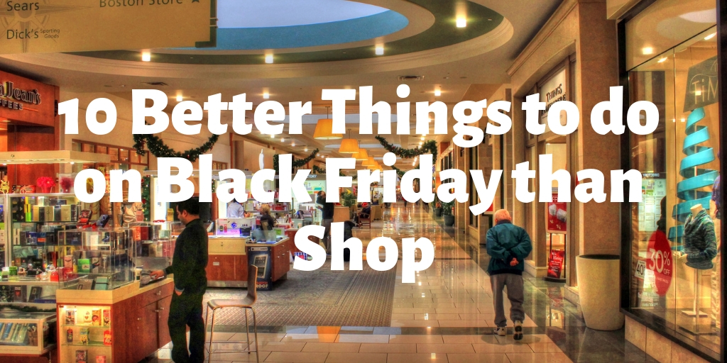 Black Friday has become an event unlike any other. Throngs of desperate shoppers rush around and elbow eachother in long lines, before the sun rises in freezing weather - just to wate their money. We cannot think of anything less enjoyable to do with your time off, let alone the holidays. Here is a list of 10 better things to do on Black Friday other then shopping.